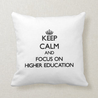 Keep Calm and focus on Higher Education Pillow