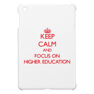 Keep Calm and focus on Higher Education Case For The iPad Mini