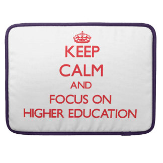 Keep Calm and focus on Higher Education Sleeves For MacBooks