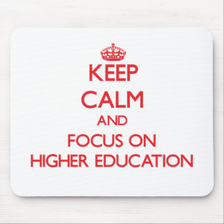 Keep Calm and focus on Higher Education Mouse Pads