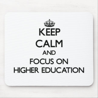 Keep Calm and focus on Higher Education Mousepad