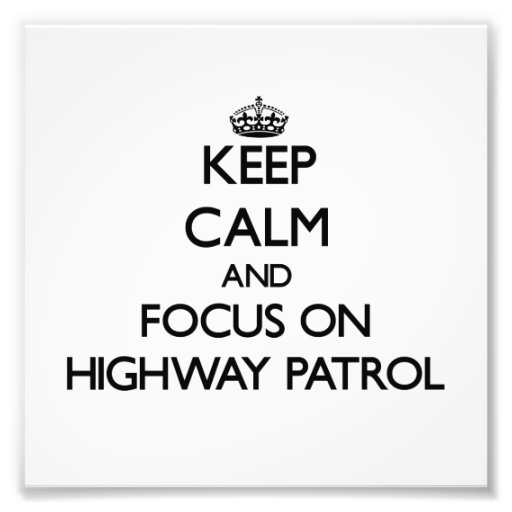 Keep Calm and focus on Highway Patrol Photo