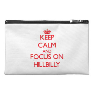 Keep Calm and focus on Hillbilly Travel Accessory Bags