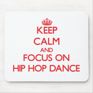 Keep calm and focus on Hip Hop Dance Mouse Pad