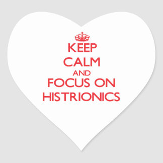 Keep Calm and focus on Histrionics Heart Sticker