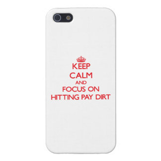 Keep Calm and focus on Hitting Pay Dirt iPhone 5/5S Covers