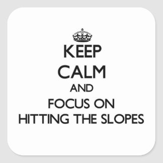 Keep Calm and focus on Hitting The Slopes Square Sticker