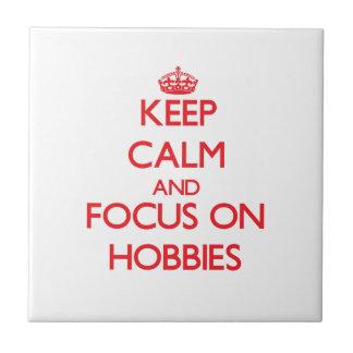Keep Calm and focus on Hobbies Tile