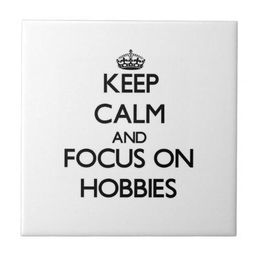 Keep Calm and focus on Hobbies Ceramic Tiles