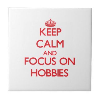 Keep Calm and focus on Hobbies Tiles