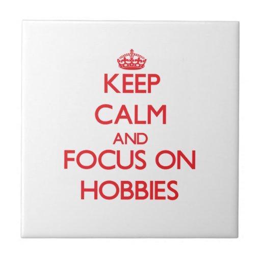 Keep Calm and focus on Hobbies Tiles