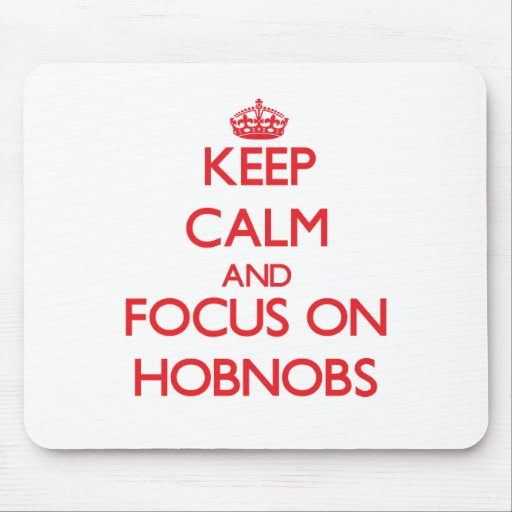 Keep Calm and focus on Hobnobs Mouse Pad