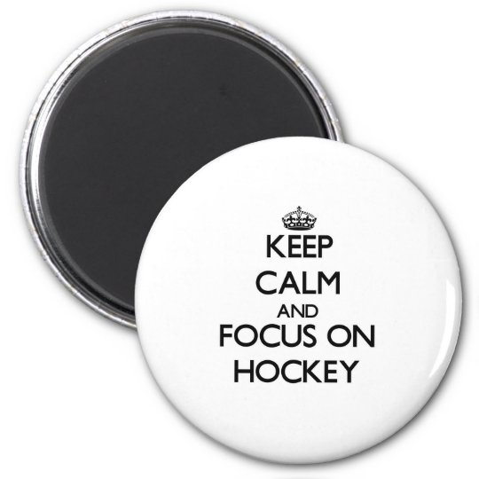 Keep Calm and focus on Hockey 6 Cm Round Magnet