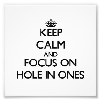 Keep Calm and focus on Hole In Ones Photo Print