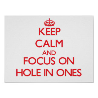 Keep Calm and focus on Hole In Ones Print