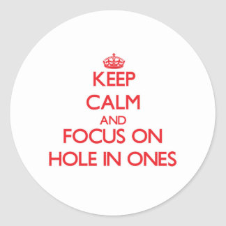 Keep Calm and focus on Hole In Ones Round Stickers