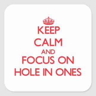 Keep Calm and focus on Hole In Ones Square Stickers