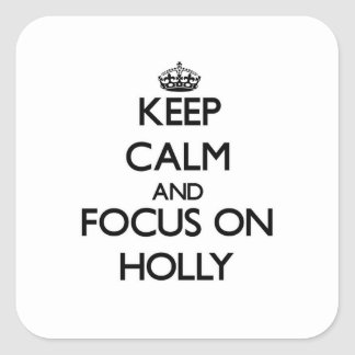 Keep Calm and focus on Holly Square Sticker