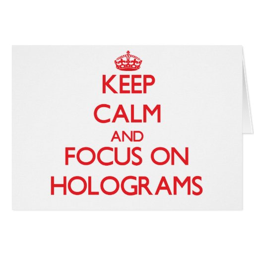 Keep Calm and focus on Holograms Greeting Cards