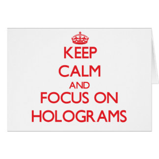 Keep Calm and focus on Holograms Greeting Card