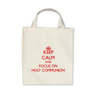 Keep Calm and focus on Holy Communion Canvas Bags