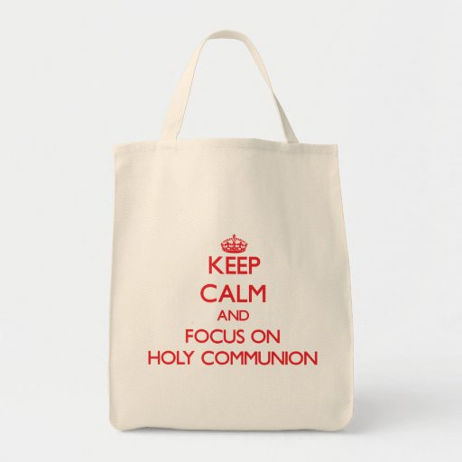 Keep Calm and focus on Holy Communion Tote Bags
