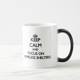 Keep Calm and focus on Homeless Shelters Mugs
