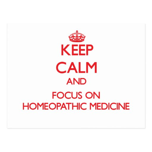 Keep Calm and focus on Homeopathic Medicine Postcards