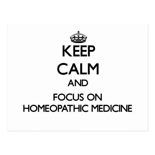 Keep Calm and focus on Homeopathic Medicine Post Cards