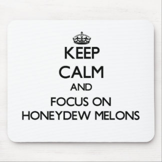 Keep Calm and focus on Honeydew Melons Mouse Pad