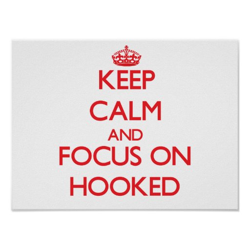 Keep Calm and focus on Hooked Poster