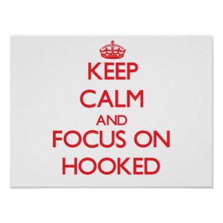 Keep Calm and focus on Hooked Posters