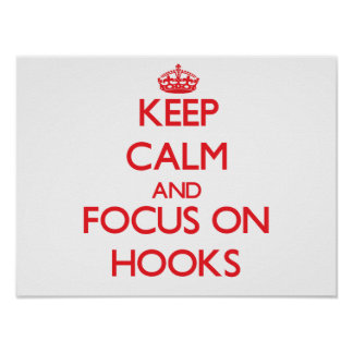 Keep Calm and focus on Hooks Poster