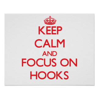 Keep Calm and focus on Hooks Posters