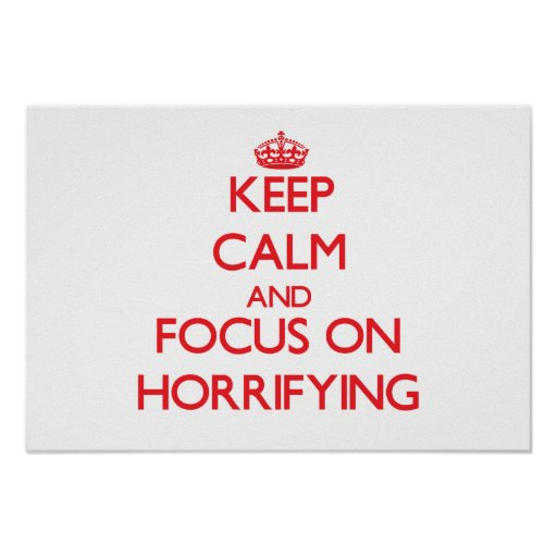 Keep Calm and focus on Horrifying Posters