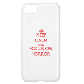 Keep Calm and focus on Horror Cover For iPhone 5C