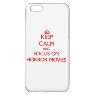 Keep Calm and focus on Horror Movies Case For iPhone 5C