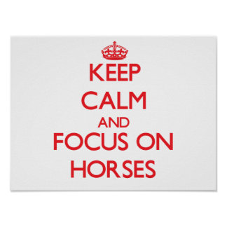 Keep calm and focus on Horses Print