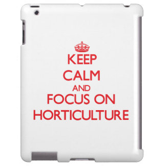 Keep Calm and focus on Horticulture