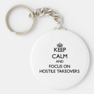 Keep Calm and focus on Hostile Takeovers Key Chains