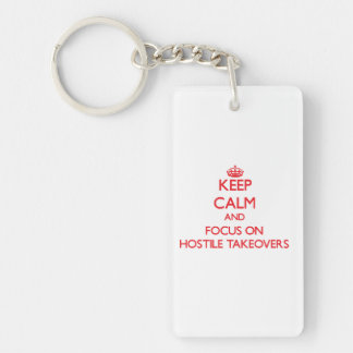 Keep Calm and focus on Hostile Takeovers Single-Sided Rectangular Acrylic Key Ring