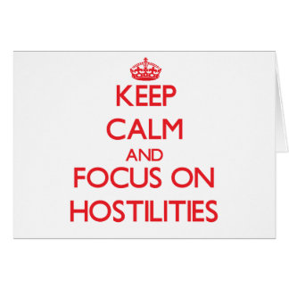 Keep Calm and focus on Hostilities Greeting Card