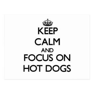 Keep Calm and focus on Hot Dogs Postcards