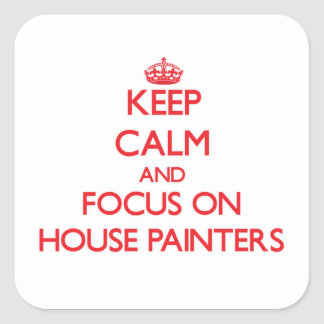 Keep Calm and focus on House Painters Square Sticker