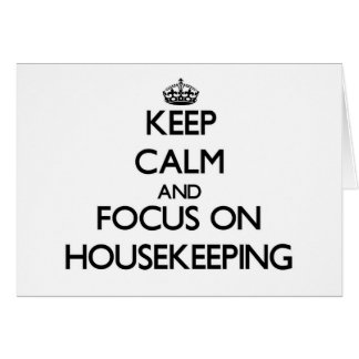 Keep Calm and focus on Housekeeping Greeting Cards