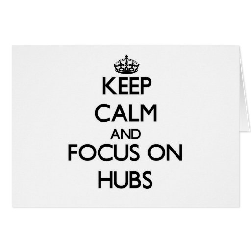 Keep Calm and focus on Hubs Greeting Card