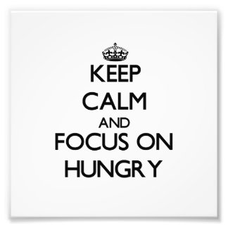 Keep Calm and focus on Hungry Photo Art