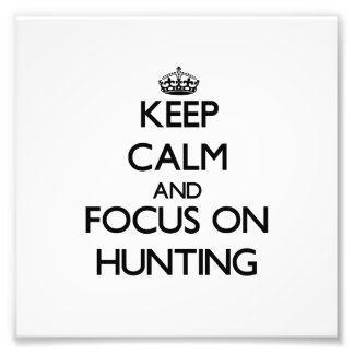 Keep Calm and focus on Hunting Art Photo