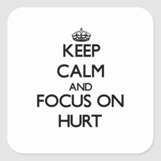 Keep Calm and focus on Hurt Square Sticker