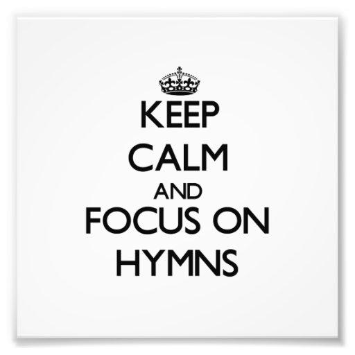 Keep Calm and focus on Hymns Photo Print